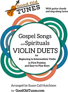 Gospel Songs and Spirituals Violin Duets with Guitar Chords and Lyrics: for Beginning to Intermediate Violin in First Posi...