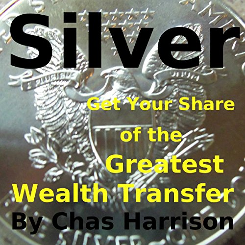 Silver: Get Your Share of the Greatest Wealth Transfer audiobook cover art