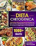 dieta chetogenica: 1001 ricette a basso contenuto di carboidrati per attivare il tuo metabolismo, brucciare grassi in eccesso e raggiungere il tuo peso ideale