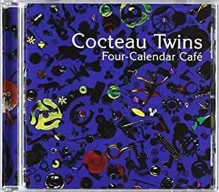 Four Calender Cafe by Cocteau Twins