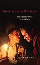 War in the Land of True Peace: The Fight for Maya Sacred Places