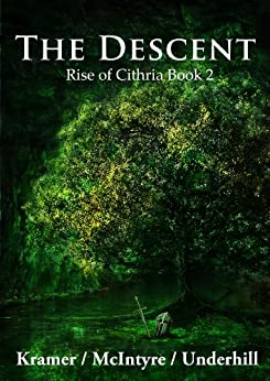 The Descent (Rise of Cithria Book 2) by [Kris Kramer, Alistair McIntyre, Patrick Underhill]
