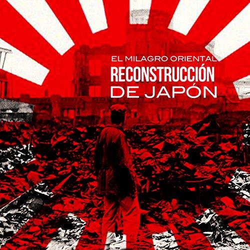 Reconstrucción de Japón: El milagro oriental [Rebuilding Japan: The Oriental Miracle] copertina