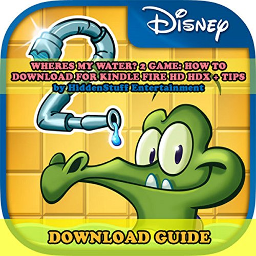 Where's My Water? 2 Game: How to Download for Kindle Fire HD HDX + Tips audiobook cover art