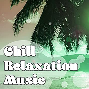 Chill Relaxation Music – Chill Out Music to Rest, Beach Relaxation, Summer Vibes