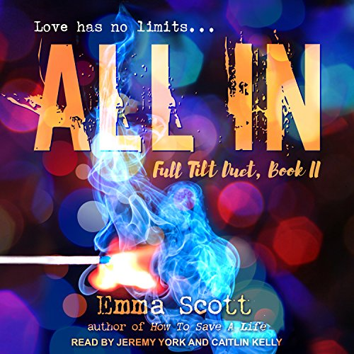 All In     Full Tilt Duet, Book 2              By:                                                                                                                                 Emma Scott                               Narrated by:                                                                                                                                 Caitlin Kelly,                                                                                        Jeremy York                      Length: 11 hrs and 41 mins     242 ratings     Overall 4.7