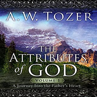 Attributes of God, Volume 1     A Journey Into the Father's Heart              By:                                                                                                                                 A. W. Tozer                               Narrated by:                                                                                                                                 Michael Kramer                      Length: 5 hrs and 11 mins     18 ratings     Overall 4.7