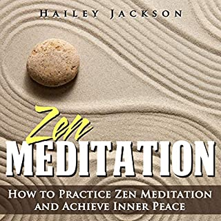 Zen Meditation: How to Practice Zen Meditation and Achieve Inner Peace                   By:                                                                                                                                 Hailey Jackson                               Narrated by:                                                                                                                                 Coby Allen                      Length: 36 mins     1 rating     Overall 5.0