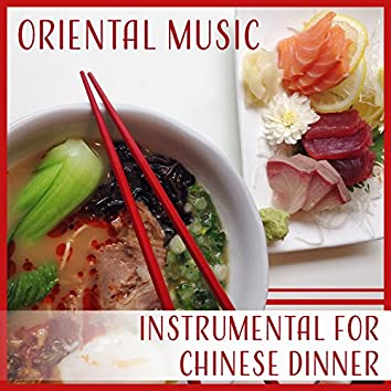 Oriental Music: Instrumental for Chinese Dinner – Soothing Sounds, Relax Zen, Oriental Meal, Restaurant