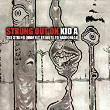 Strung Out On Kid A: The String Quartet Tribute To Radiohead