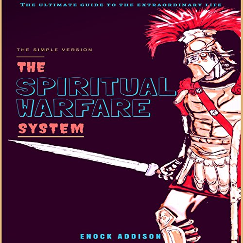 The Spiritual Warfare System: The Ultimate Guide to the Extraordinary Life audiobook cover art