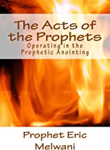 The Acts of the Prophets: Operating in the Prophetic Anointing