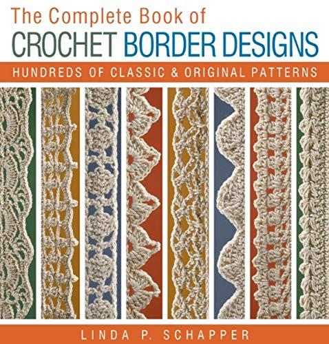The Complete Book of Crochet Border Designs: Hundreds of Classics & Original Patterns (Volume 2) (Complete Crochet Designs)