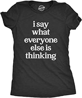 Womens I Say What Everyone Else is Thinking Tshirt Funny Sarcastic Tee for Ladies