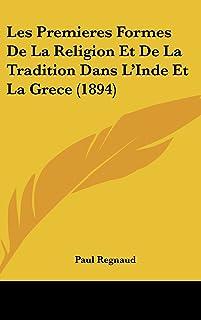 Les Premieres Formes de la Religion Et de la Tradition Dans l'Inde Et La Grece (1894)