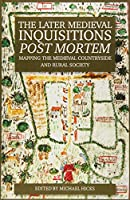 The Later Medieval Inquisitions Post Mortem: Mapping the Medieval Countryside and Rural Society