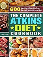 The Complete Atkins Diet Cookbook: 600 Healthy Affordable Tasty Recipes on the Atkins Diet