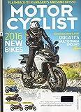 Motorcyclist February March 2016 Magazine FLASHBACK '81: KAWASAKI'S AWESOME GPz550 New 2016 Bikes WATCH OUR, BMW & KTM! DUCATI'S MULTISTRADA ENDURO