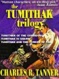 THE TUMITHAK TRILOGY: TUMITHAK OF THE CORRIDORS; TUMITHAK IN SHAWM; TUMITHAK AND THE TOWERS OF FIRE [Enhanced, Improved] (English Edition)