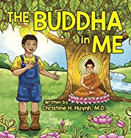 The Buddha in Me: A Children's Picture Book Showing Kids How To Develop Mindfulness, Patience, Compassion (And More) From The 10 Merits Of The World-Honored One And The 4 Muni Qualities In Shakyamuni (Bringing the Buddha's Teachings Into Practice)