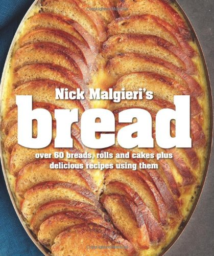 Download Nick Malgieri's Bread: Over 60 Breads, Rolls And Cakes Plus Delicious Recipes Using Them 