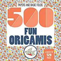 500 Fun Origamis: Papers and Basic Folds