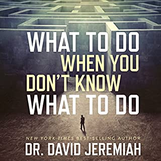 What to Do When You Don't Know What to Do                   By:                                                                                                                                 Dr. David Jeremiah                               Narrated by:                                                                                                                                 Wayne Shepherd                      Length: 6 hrs and 37 mins     92 ratings     Overall 4.6