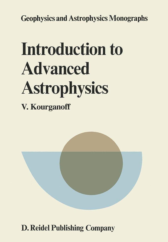 失業者お手入れアンティークIntroduction to Advanced Astrophysics (Geophysics and Astrophysics Monographs)