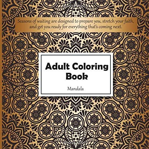 Adult Coloring Book Mandala - Seasons of waiting are designed to prepare you, stretch your faith, and get you ready for everything that's coming next.