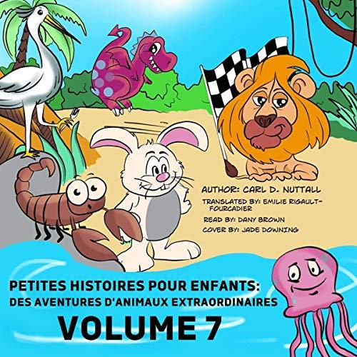 Couverture de Petites Histoires Pour Enfants: Des Aventures D'Animaux Extraordinaires: Volume 7
