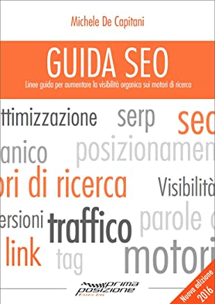 Guida SEO: Linee guida per aumentare la visibilità organica sui motori di ricerca (in particolare su Google)