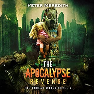 The Apocalypse Revenge     The Undead World, Book 9              Written by:                                                                                                                                 Peter Meredith                               Narrated by:                                                                                                                                 Basil Sands                      Length: 17 hrs and 45 mins     3 ratings     Overall 4.3