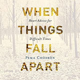 When Things Fall Apart     Heart Advice for Difficult Times              By:                                                                                                                                 Pema Chödrön                               Narrated by:                                                                                                                                 Cassandra Campbell                      Length: 5 hrs and 44 mins     55 ratings     Overall 4.9