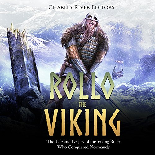 Rollo the Viking: The Life and Legacy of the Viking Ruler Who Conquered Normandy audiobook cover art