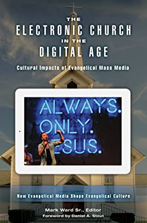 The Electronic Church in the Digital Age: Cultural Impacts of Evangelical Mass Media [2 volumes]