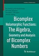 Bicomplex Holomorphic Functions: The Algebra, Geometry and Analysis of Bicomplex Numbers (Frontiers in Mathematics)