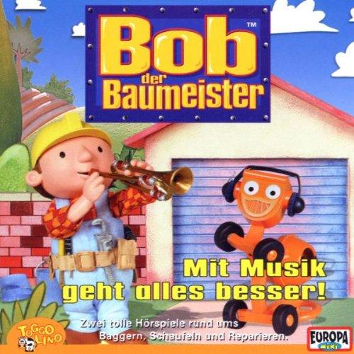 Bob der Baumeister: Mit Musik geht alles besser! Zwei Hörspiele ums Baggern, Schaufeln, Reparieren