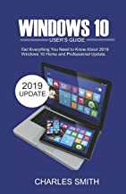 Windows S 10 User's Guide: Get Everything You Need to Know About 2019 Windows 10 Home and Professional Update