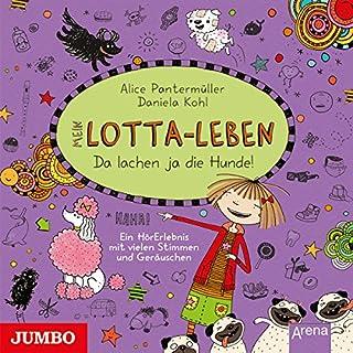 Da lachen ja die Hunde     Mein Lotta-Leben 14              Autor:                                                                                                                                 Alice Pantermüller                               Sprecher:                                                                                                                                 Katinka Kultscher                      Spieldauer: 1 Std. und 26 Min.     31 Bewertungen     Gesamt 4,5