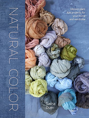 Natural Color: Vibrant Plant Dye Projects for Your Home and Wardrobe (English...