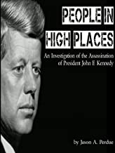 People in High Places: An Investigation of the Assassination of President John F. Kennedy