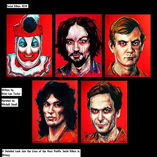 Serial Killers 101: A Detailed Look into the Lives of the Most Prolific Serial Killers in History audiobook cover art