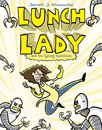 Lunch Lady and the Cyborg Substitute: Lunch Lady #1 (English Edition)