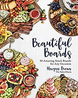 Amazon.com: Beautiful Boards:50 Amazing Snack Boards for Any Occasion eBook: Brown, Maegan: Kindle Store