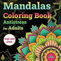 Mandalas Coloring Book Antistress for Adults: Perfect For Every Skill Level: Great For Growing Your Skills