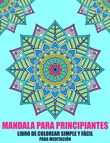 Mandala Para Principiantes Libro de Colorear Simple y Fácil Para Meditación: Mandala para Adultos Antiestrés Libro de colorear simple para ancianos, ... Fáciles ( Mandalas Colorear Adultos )