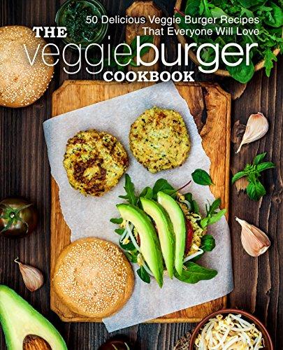 The Veggie Burger Cookbook: 50 Delicious Veggie Burger Recipes That Everyone Will Love (English Edition)