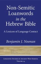 Non-Semitic Loanwords in the Hebrew Bible: A Lexicon of Language Contact (Linguistic Studies in Ancient West Semitic)