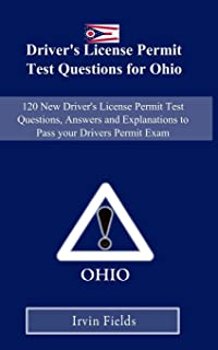 Driver's License Permit Test Questions for Ohio: 120 New Drivers License Permit Test Questions, Answers and Explanations to Pass your DMV Permit Exam