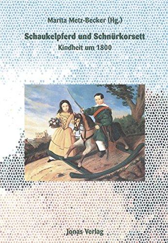 Preisvergleich Produktbild Schaukelpferd und Schnürkorsett: Kindheit um 1800